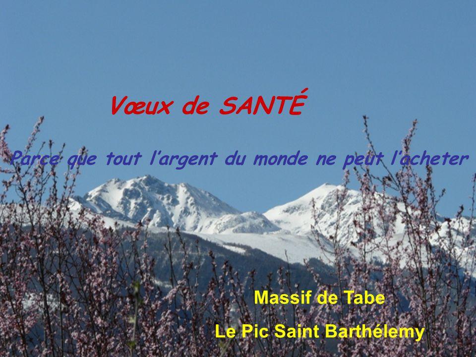 Vœux de SANTÉ Massif de Tabe Le Pic Saint Barthélemy Parce que tout l'argent du monde ne peut l'acheter