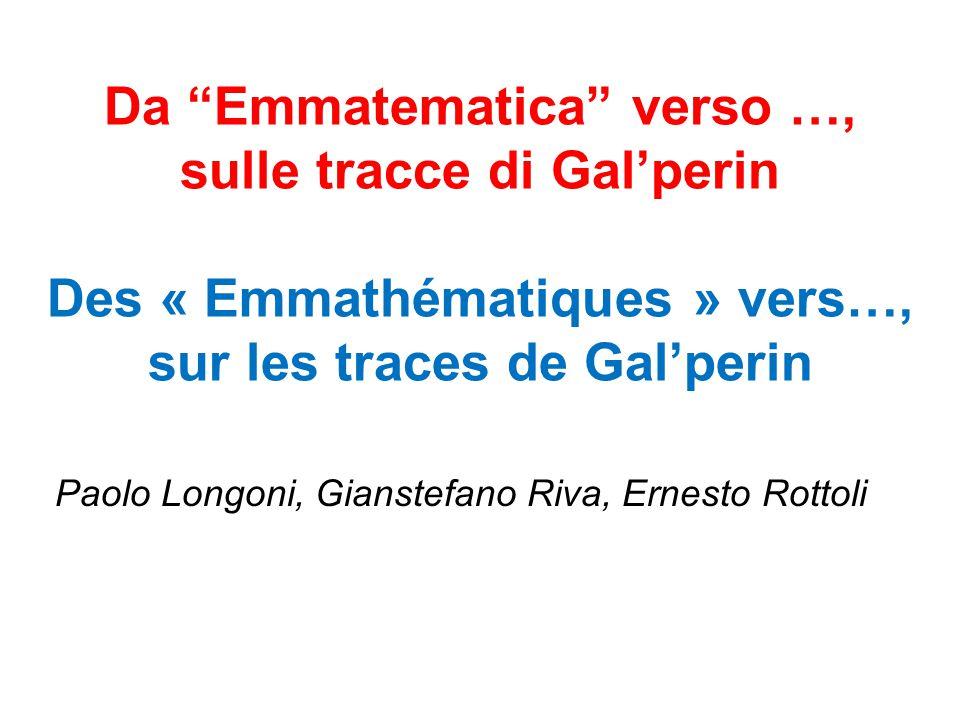 Da Emmatematica verso …, sulle tracce di Gal'perin Des « Emmathématiques » vers…, sur les traces de Gal'perin Paolo Longoni, Gianstefano Riva, Ernesto Rottoli
