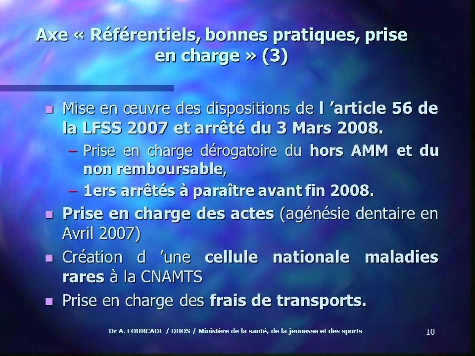 Dr A. FOURCADE / DHOS / Ministère de la santé, de la jeunesse et des sports 10 Axe « Référentiels, bonnes pratiques, prise en charge » (3) n Mise en œ