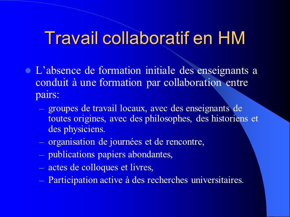 Travail collaboratif en HM L'absence de formation initiale des enseignants a conduit à une formation par collaboration entre pairs: – groupes de travail locaux, avec des enseignants de toutes origines, avec des philosophes, des historiens et des physiciens.