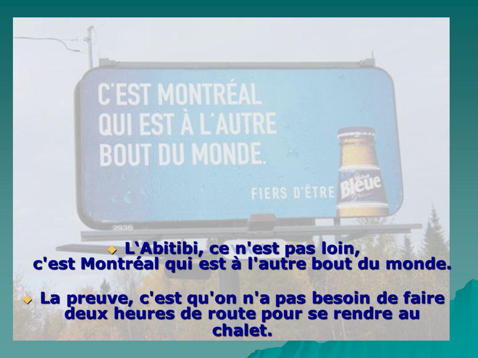 LLLL'Abitibi, ce n est pas loin, c est Montréal qui est à l autre bout du monde.