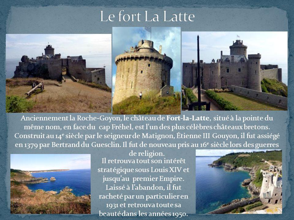 Anciennement la Roche-Goyon, le château de Fort-la-Latte, situé à la pointe du même nom, en face du cap Fréhel, est l un des plus célèbres châteaux bretons.