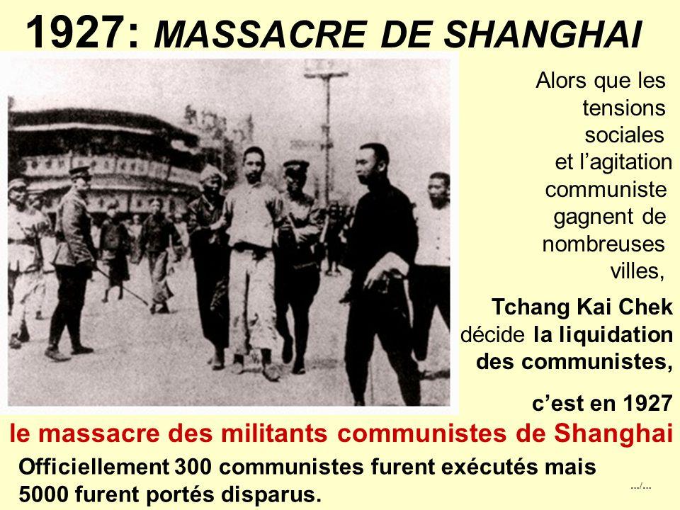 …/… 5°) 1927: MASSACRE DE SHANGHAI Sun Yat Sen meurt en 1925, le Général Tchang Kai Chek (= Jiang Jieshi) prit la tête du Guomindang et entama la réunification chinoise.