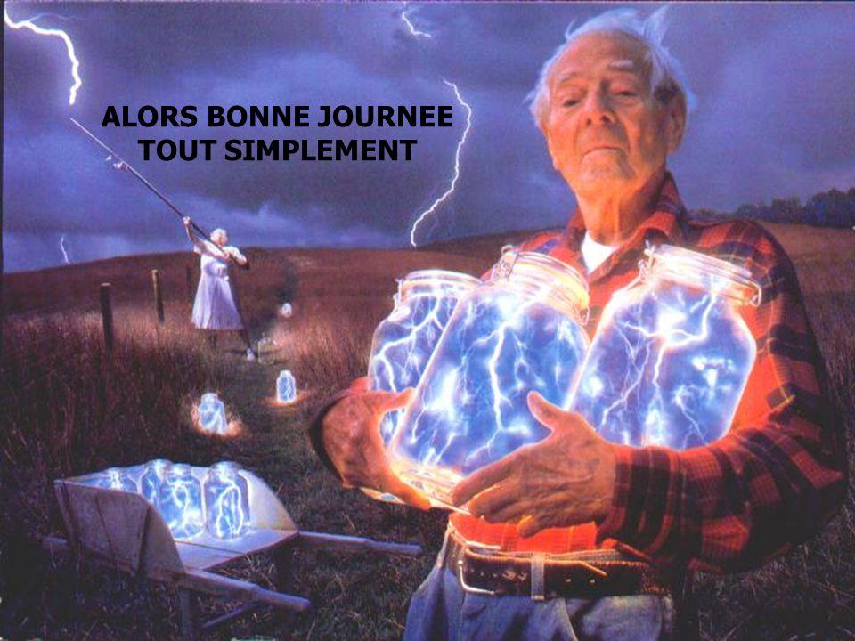 ALORS BONNE JOURNEE TOUT SIMPLEMENT