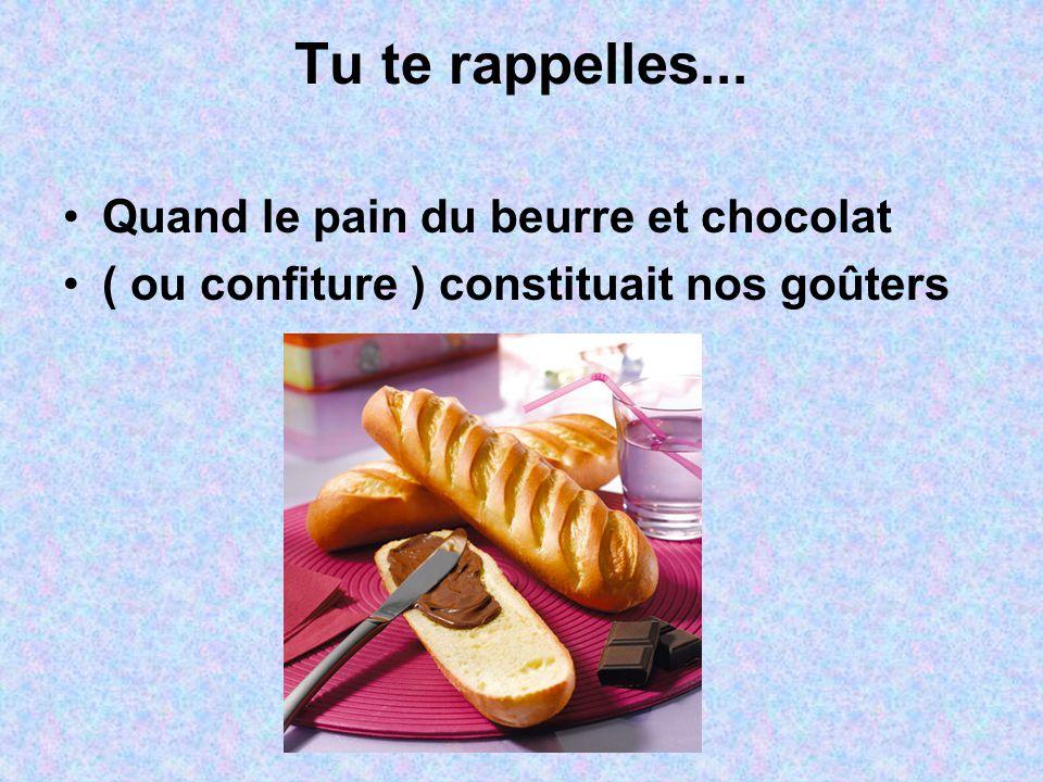 Tu te rappelles... Quand le pain du beurre et chocolat ( ou confiture ) constituait nos goûters