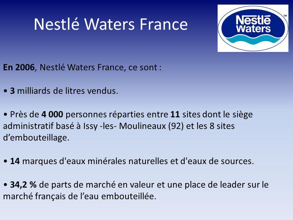 Nestlé Waters France En 2006, Nestlé Waters France, ce sont : 3 milliards de litres vendus. Près de 4 000 personnes réparties entre 11 sites dont le s