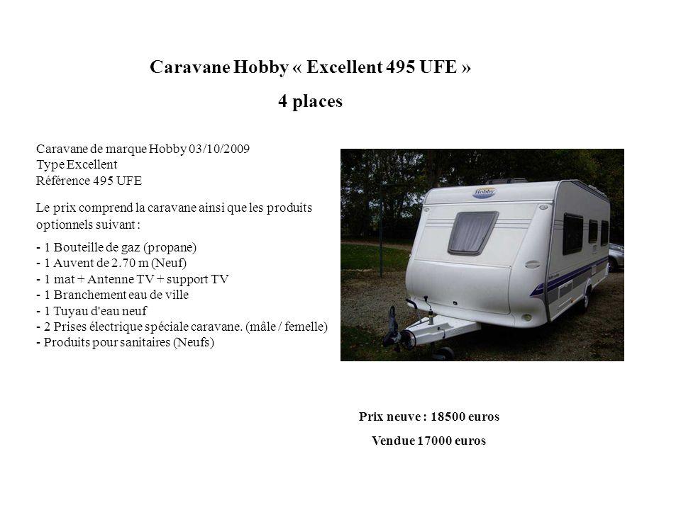 Caravane Hobby « Excellent 495 UFE » 4 places Caravane de marque Hobby 03/10/2009 Type Excellent Référence 495 UFE Le prix comprend la caravane ainsi