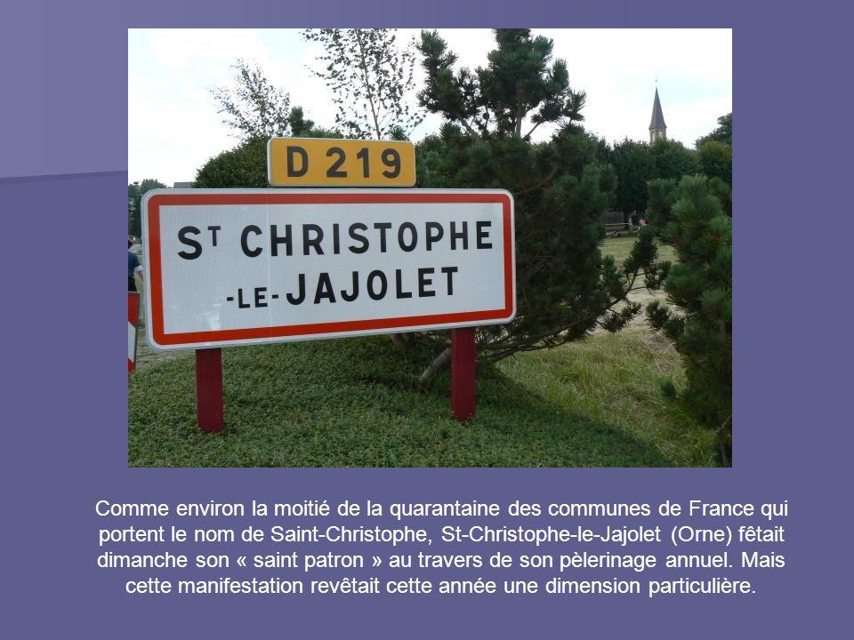 Comme environ la moitié de la quarantaine des communes de France qui portent le nom de Saint-Christophe, St-Christophe-le-Jajolet (Orne) fêtait dimanche son « saint patron » au travers de son pèlerinage annuel.