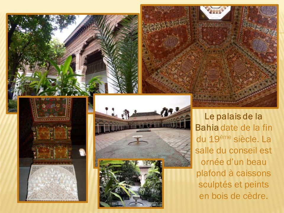 Le palais de la Bahia date de la fin du 19 ème siècle.