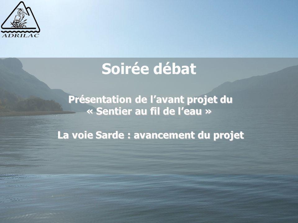 Présentation de l'avant projet du « Sentier au fil de l'eau » La voie Sarde : avancement du projet Soirée débat Présentation de l'avant projet du « Se