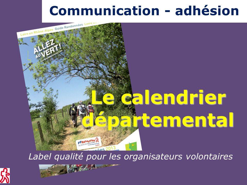 Label qualité pour les organisateurs volontaires Le calendrier départemental Communication - adhésion