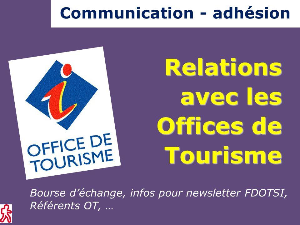 Bourse d'échange, infos pour newsletter FDOTSI, Référents OT, … Relations avec les Offices de Tourisme Communication - adhésion