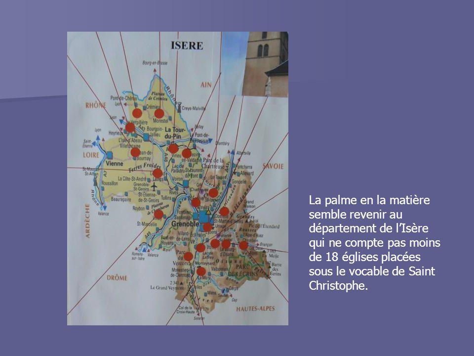 La palme en la matière semble revenir au département de l'Isère qui ne compte pas moins de 18 églises placées sous le vocable de Saint Christophe.