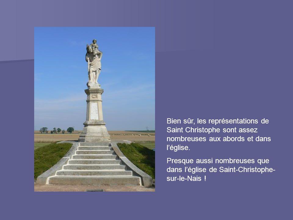 Bien sûr, les représentations de Saint Christophe sont assez nombreuses aux abords et dans l'église.