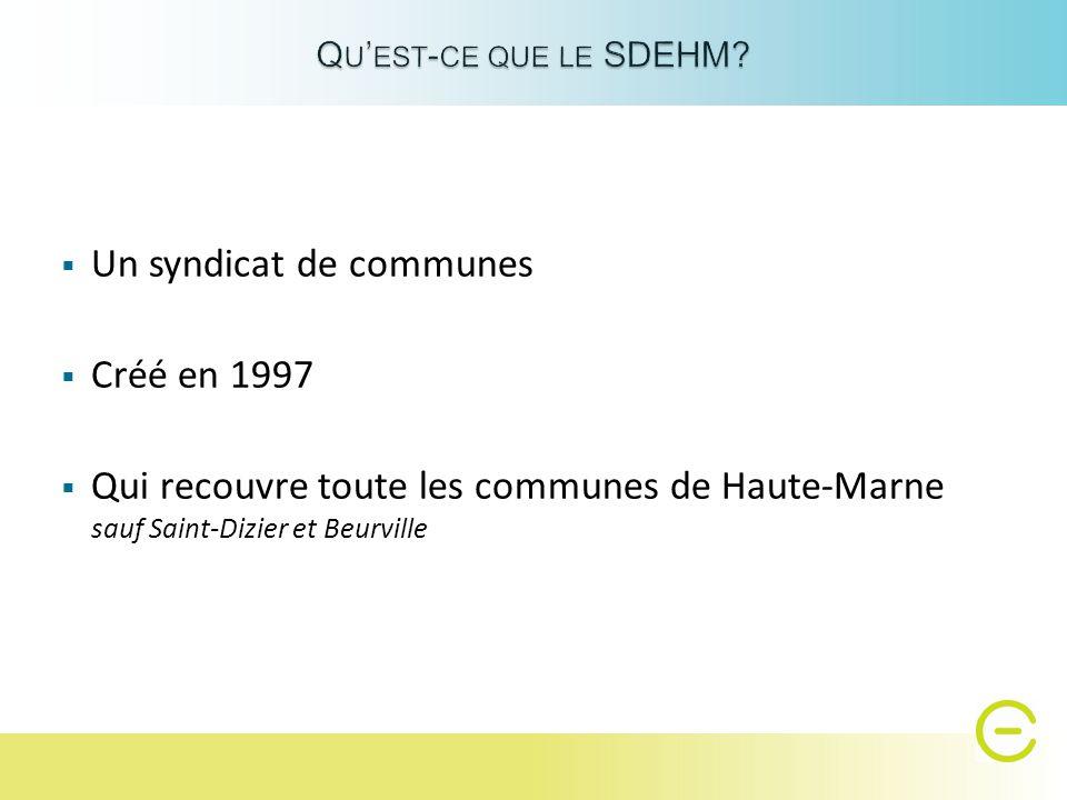  Un syndicat de communes  Créé en 1997  Qui recouvre toute les communes de Haute-Marne sauf Saint-Dizier et Beurville