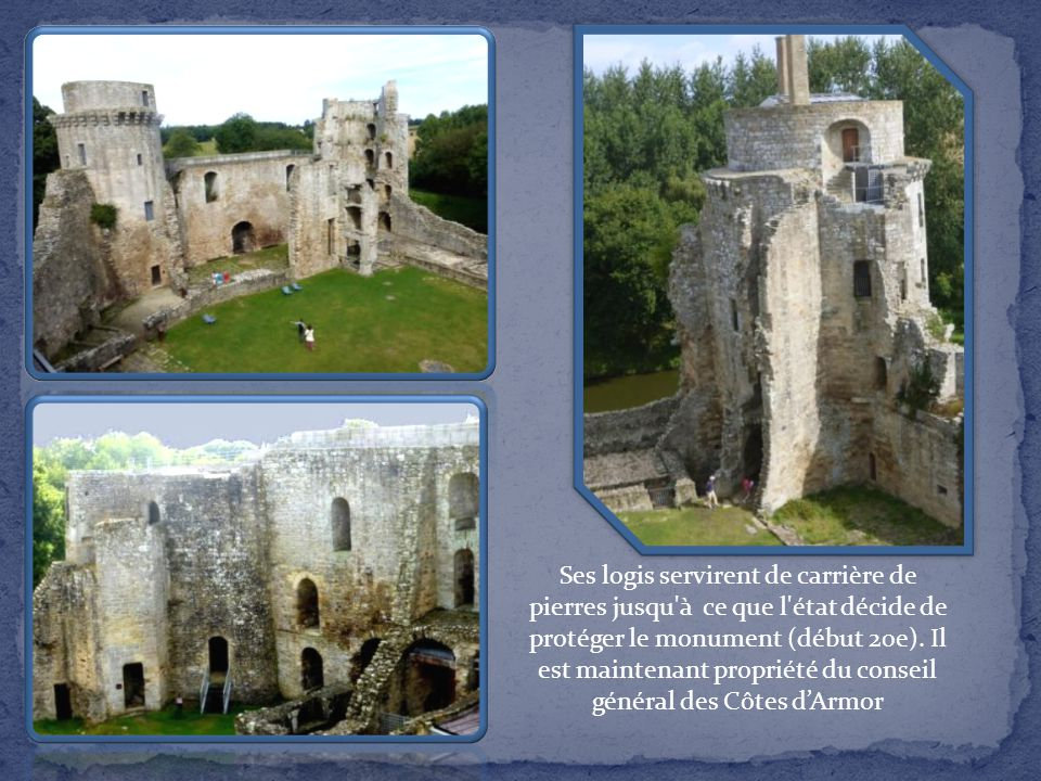 Promenade à l'intérieur des terres Le château fort de la Hunaudaye est un témoin important du Moyen Âge en Bretagne. Ses tours du 13e et 15e siècles i