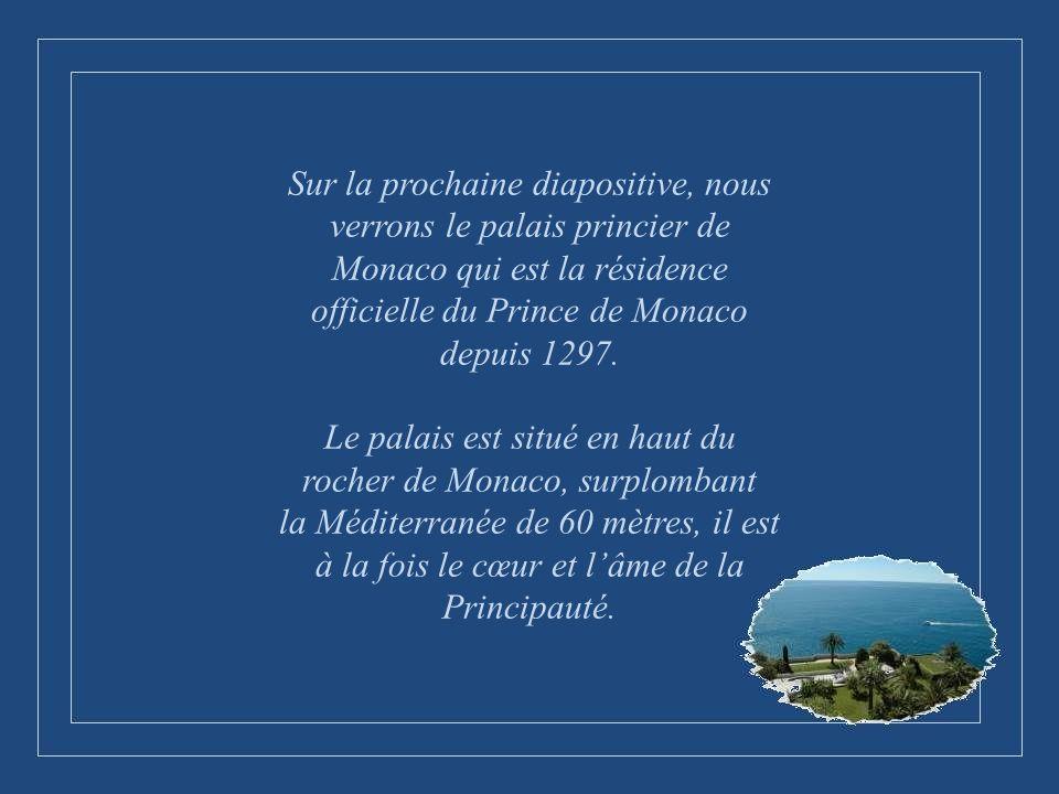 Sur la prochaine diapositive, nous verrons le palais princier de Monaco qui est la résidence officielle du Prince de Monaco depuis 1297.