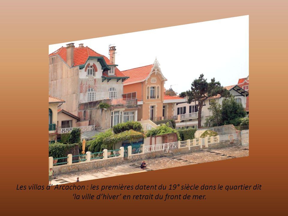Les villas d' Arcachon : les premières datent du 19° siècle dans le quartier dit 'la ville d'hiver' en retrait du front de mer.
