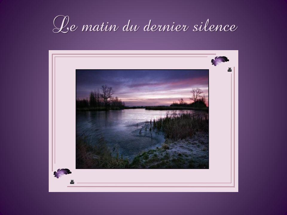 Le matin du dernier silence Le silence peut être un moyen, parfois une conséquence mais peut-il être une solution ? Il est des situations où la premiè