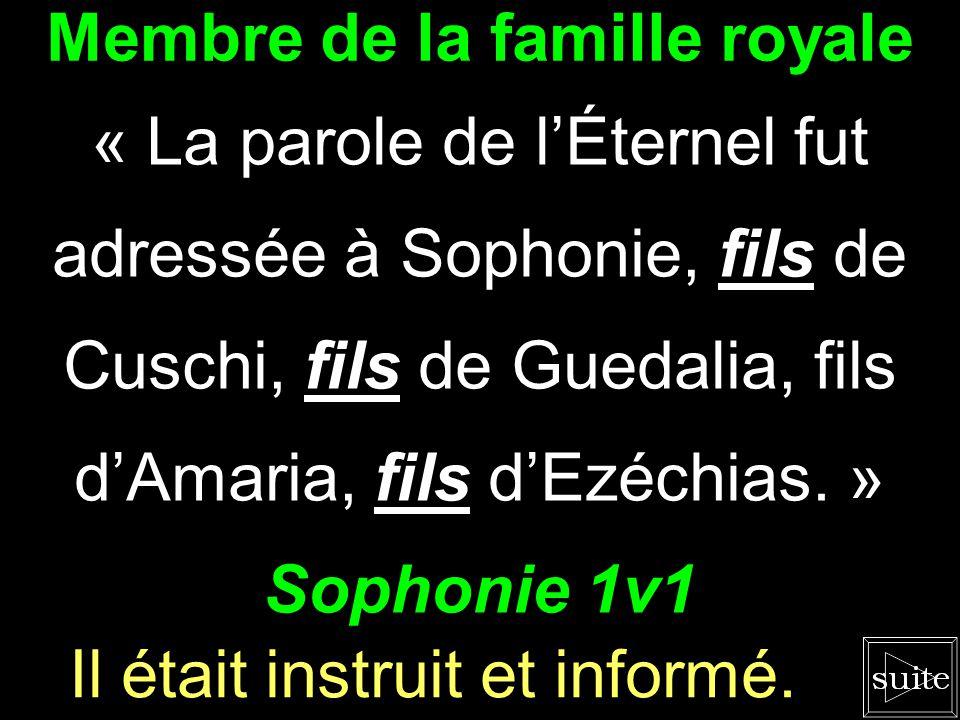 Membre de la famille royale « La parole de l'Éternel fut adressée à Sophonie, fils de Cuschi, fils de Guedalia, fils d'Amaria, fils d'Ezéchias.