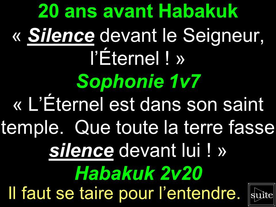 20 ans avant Habakuk « Silence devant le Seigneur, l'Éternel .
