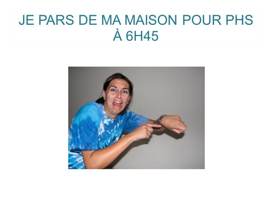 JE PARS DE MA MAISON POUR PHS À 6H45