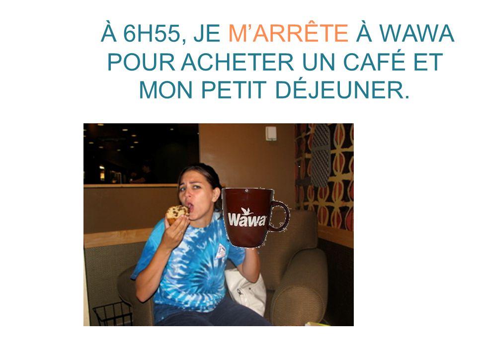À 6H55, JE M'ARRÊTE À WAWA POUR ACHETER UN CAFÉ ET MON PETIT DÉJEUNER.