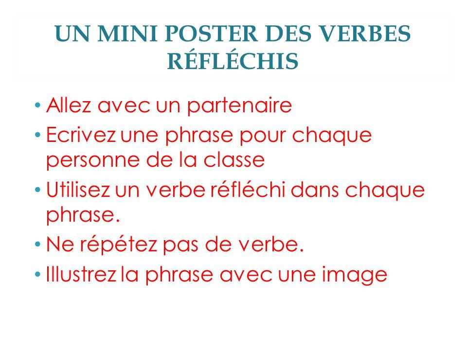 UN MINI POSTER DES VERBES RÉFLÉCHIS Allez avec un partenaire Ecrivez une phrase pour chaque personne de la classe Utilisez un verbe réfléchi dans chaque phrase.
