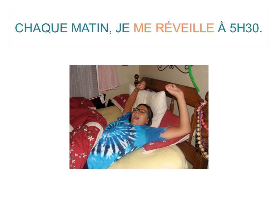 CHAQUE MATIN, JE ME RÉVEILLE À 5H30.