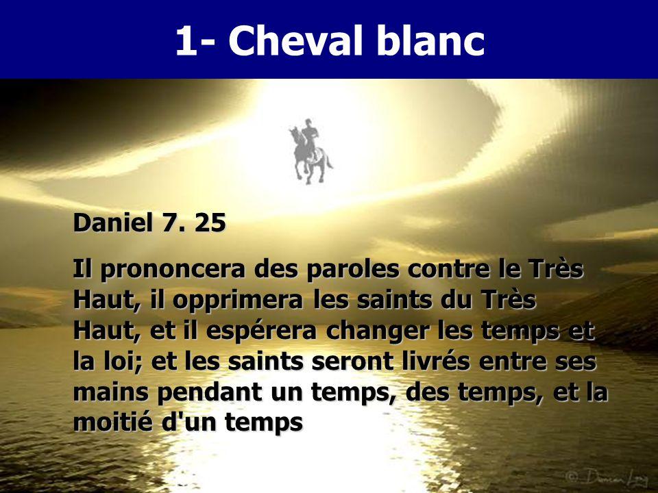 1- Cheval blanc Matthieu 24. 4-5 Prenez garde que personne ne vous séduise. Car plusieurs viendront sous mon nom, disant: C'est moi qui suis le Christ
