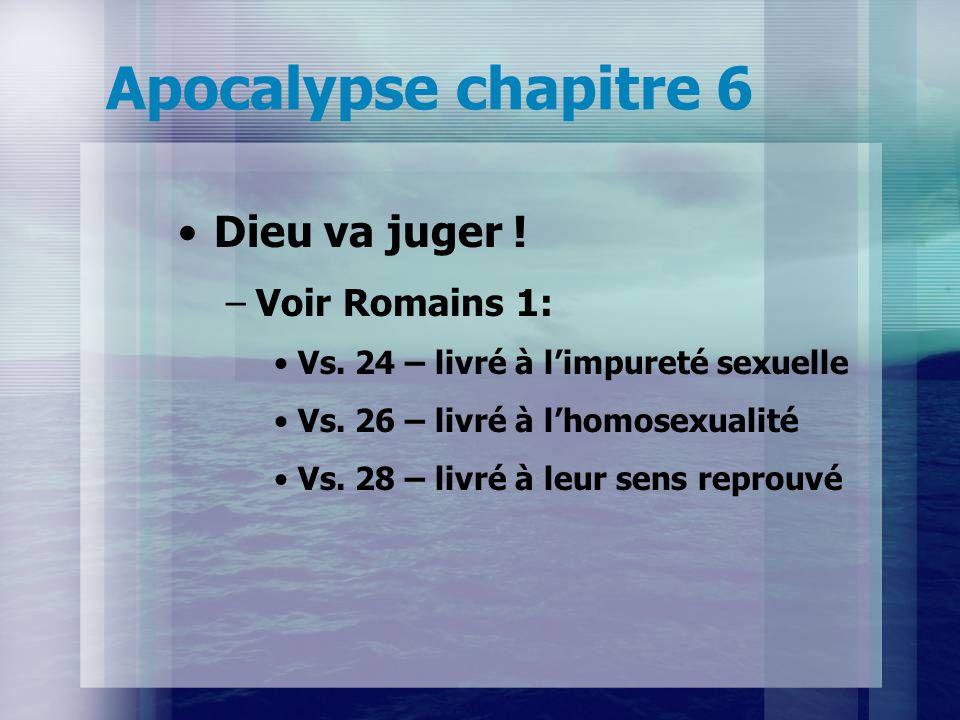 Apocalypse chapitre 6 Dieu va juger .–Voir Romains 1: Vs.