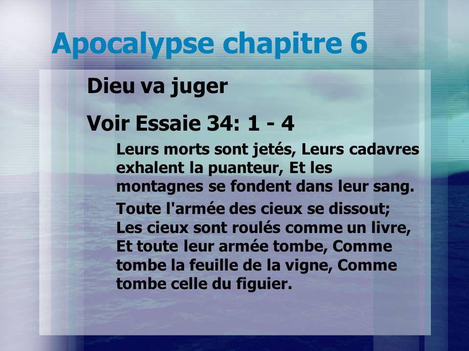 Apocalypse chapitre 6 Dieu va juger Voir Essaie 34: 1 - 4 Leurs morts sont jetés, Leurs cadavres exhalent la puanteur, Et les montagnes se fondent dans leur sang.
