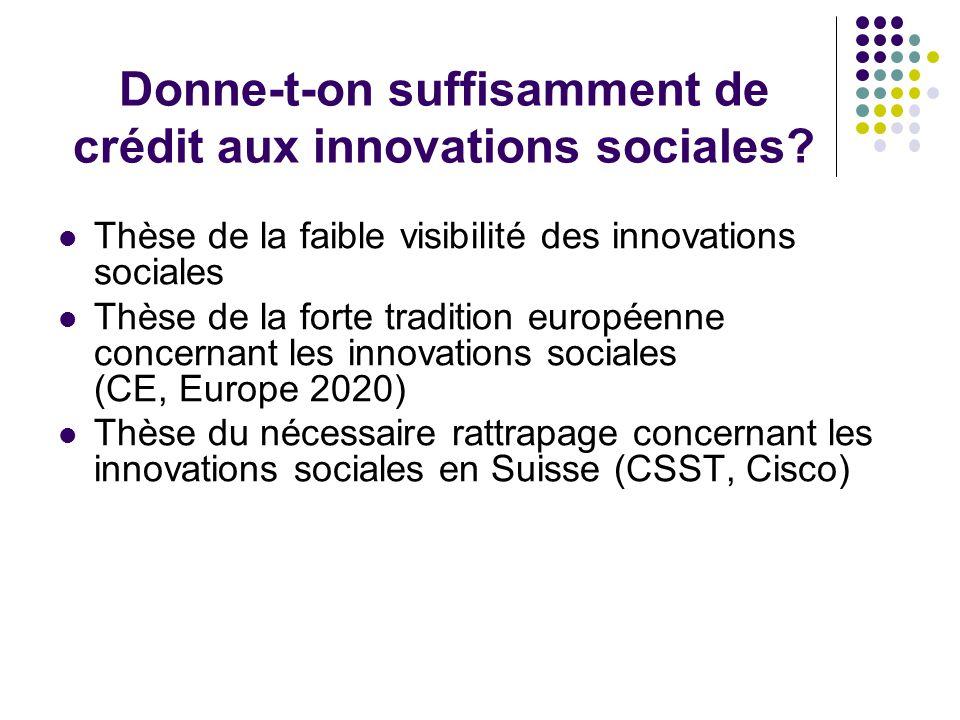 Donne-t-on suffisamment de crédit aux innovations sociales? Thèse de la faible visibilité des innovations sociales Thèse de la forte tradition europée