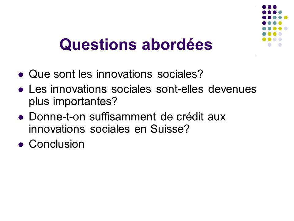 Questions abordées Que sont les innovations sociales? Les innovations sociales sont-elles devenues plus importantes? Donne-t-on suffisamment de crédit