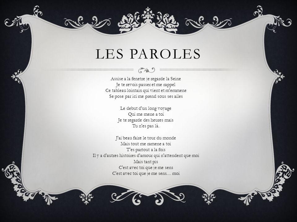 LES PAROLES Assise a la fenetre je regarde la Seine Je te revois passer et me rappel Ce tableau lointain qui vient et m'emmene Se pose par ici me pren