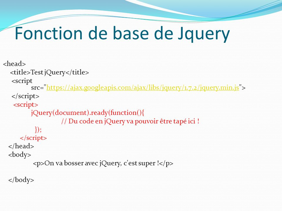 Fonction de base de Jquery Test jQuery https://ajax.googleapis.com/ajax/libs/jquery/1.7.2/jquery.min.js jQuery(document).ready(function(){ // Du code