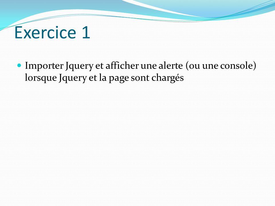 Exercice 1 Importer Jquery et afficher une alerte (ou une console) lorsque Jquery et la page sont chargés