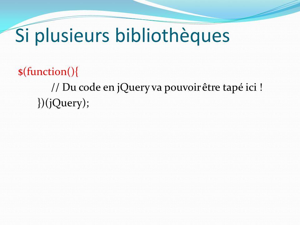 Si plusieurs bibliothèques $(function(){ // Du code en jQuery va pouvoir être tapé ici ! })(jQuery);