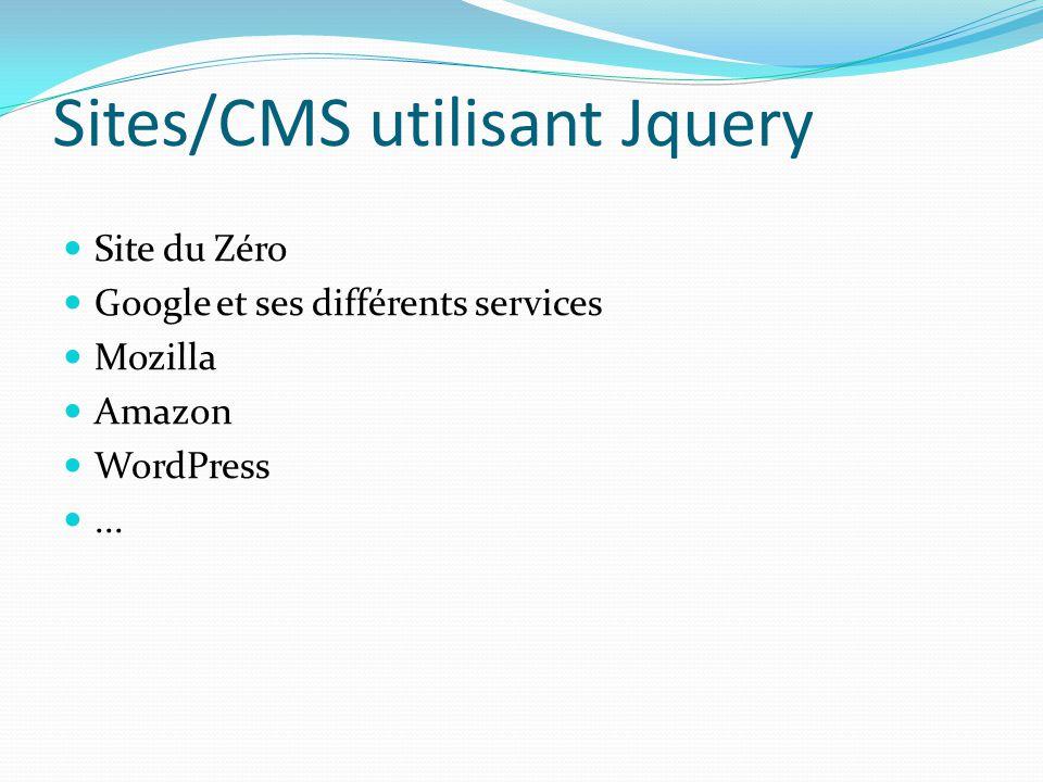Sites/CMS utilisant Jquery Site du Zéro Google et ses différents services Mozilla Amazon WordPress...