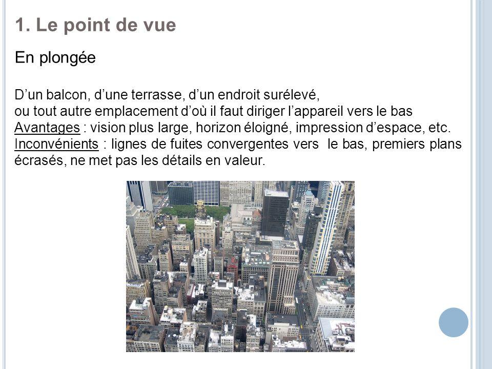 1. Le point de vue En plongée D'un balcon, d'une terrasse, d'un endroit surélevé, ou tout autre emplacement d'où il faut diriger l'appareil vers le ba