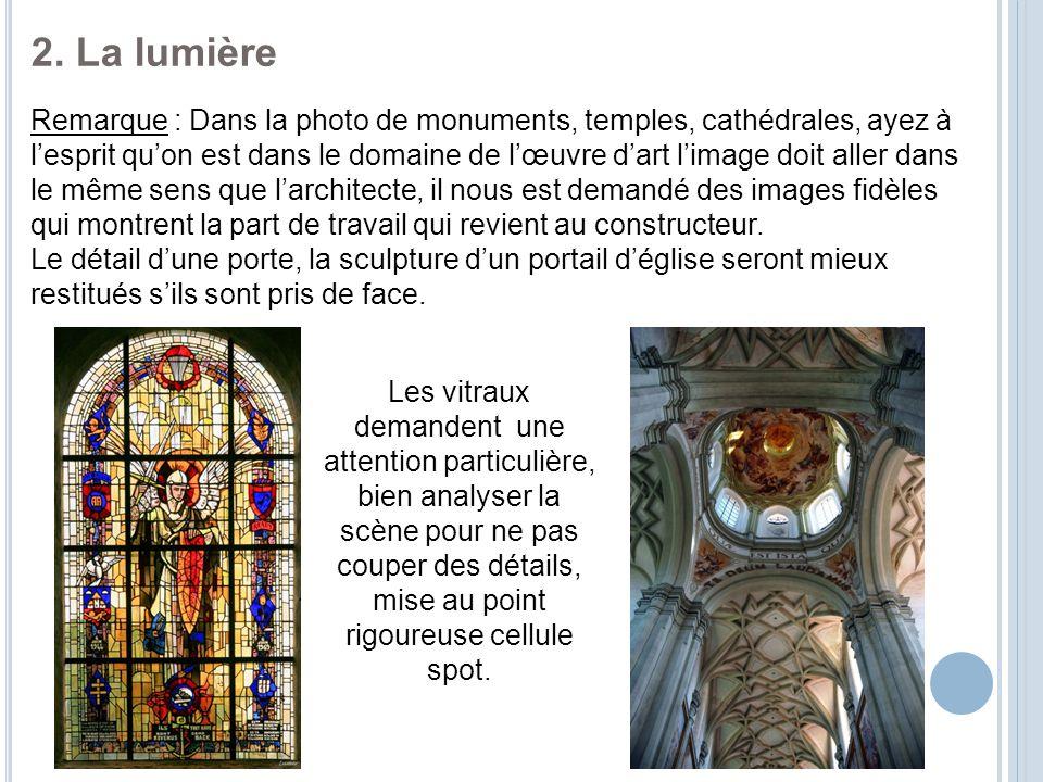 2. La lumière Remarque : Dans la photo de monuments, temples, cathédrales, ayez à l'esprit qu'on est dans le domaine de l'œuvre d'art l'image doit all