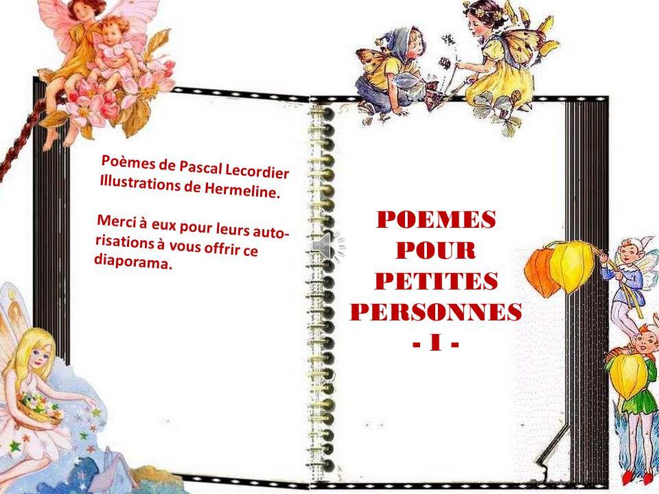 POEMES POUR PETITES PERSONNES - I - Poèmes de Pascal Lecordier Illustrations de Hermeline.