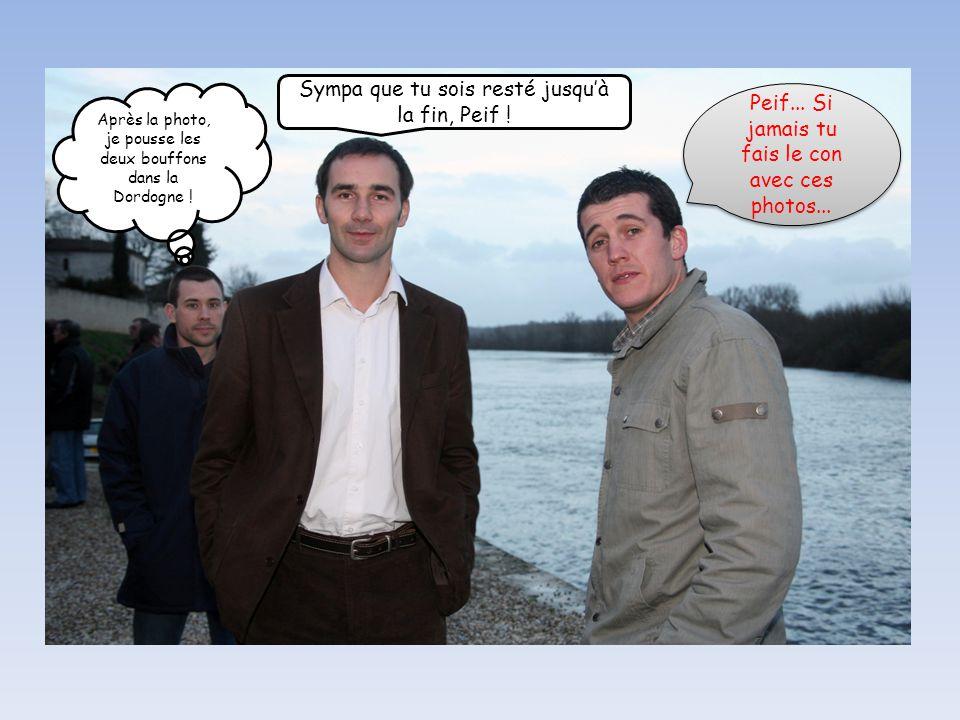 Après la photo, je pousse les deux bouffons dans la Dordogne .