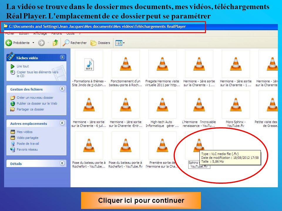 Cliquer ici pour continuer La vidéo se trouve dans le dossier mes documents, mes vidéos, téléchargements Réal Player.