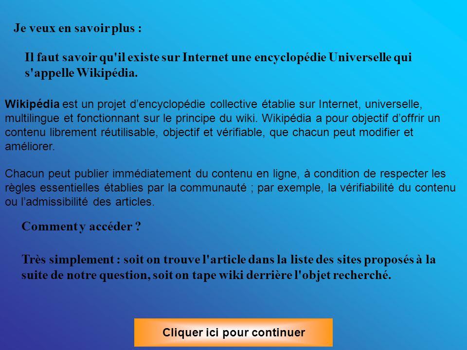 Je veux en savoir plus : Il faut savoir qu il existe sur Internet une encyclopédie Universelle qui s appelle Wikipédia.
