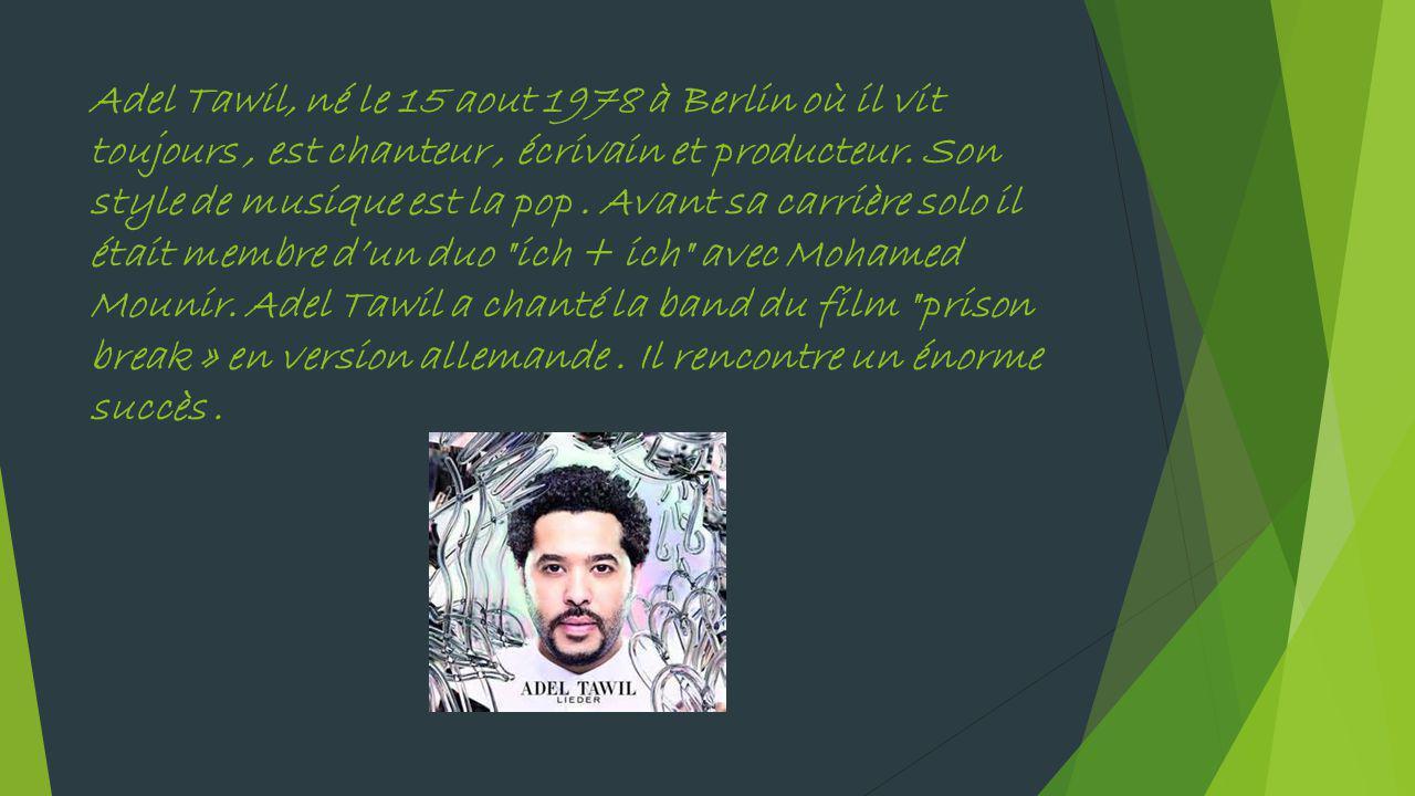 Adel Tawil, né le 15 aout 1978 à Berlin où il vit toujours, est chanteur, écrivain et producteur.
