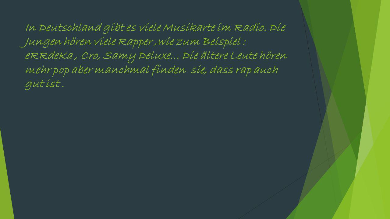 In Deutschland gibt es viele Musikarte im Radio.