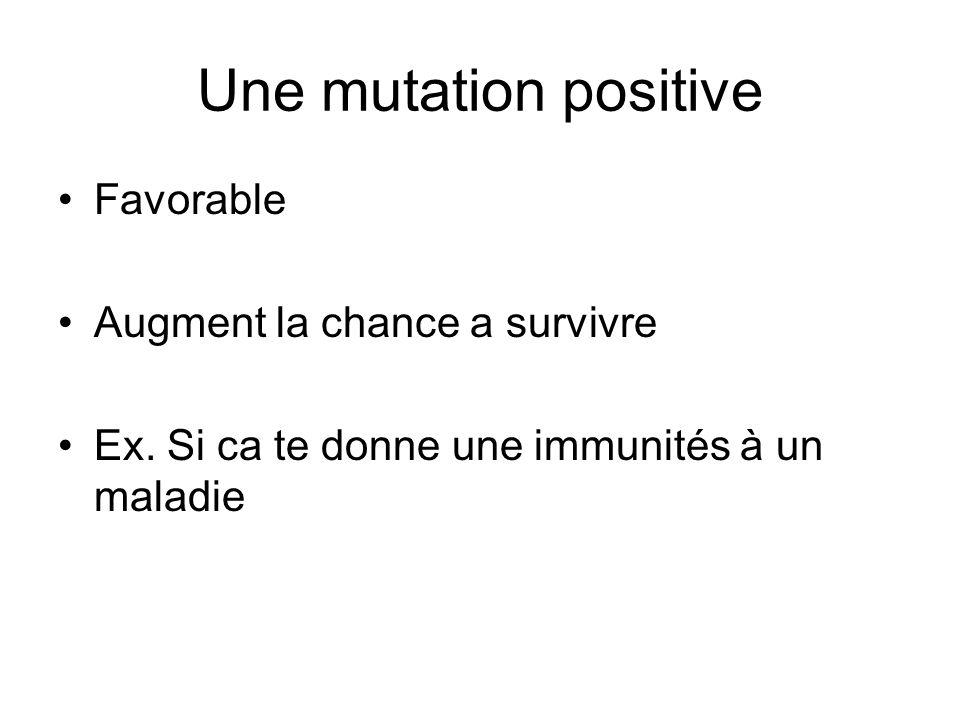 Une mutation positive Favorable Augment la chance a survivre Ex. Si ca te donne une immunités à un maladie
