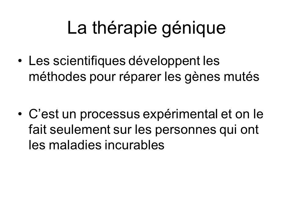 La thérapie génique Les scientifiques développent les méthodes pour réparer les gènes mutés C'est un processus expérimental et on le fait seulement su