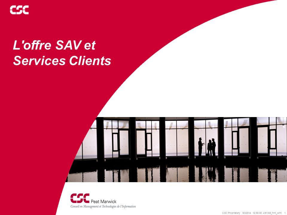 CSC Proprietary 9/3/2014 12:58:29 AM 008_fmt_wht 1 L'offre SAV et Services Clients